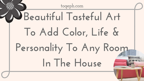 Beautiful Tasteful Art To Add Color, Life And Personality To Any Room In The House Toqeph Blogpost Image