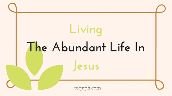 Living The Abundant Life In Jesus Toqeph Blogpost Image