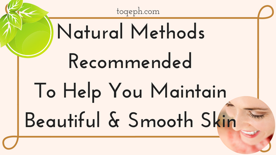 Natural Methods Recommended To Help You Maintain Beautiful And Smooth Skin Toqeph Blogpost Image