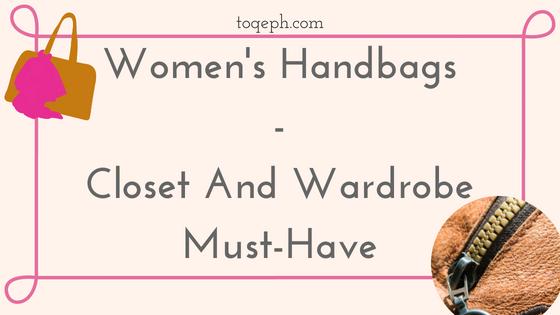 Women's Handbags - Closet And Wardrobe Must-Have Toqeph Blogpost Image